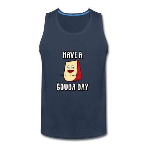 Have A Gouda Day - Men's Premium Tank