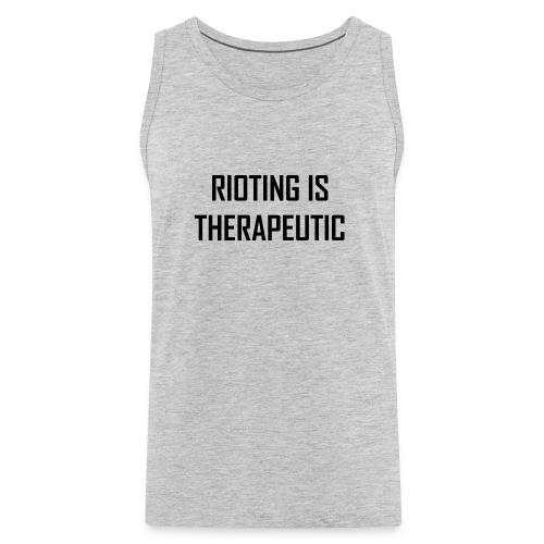 Rioting is Therapeutic - Men's Premium Tank