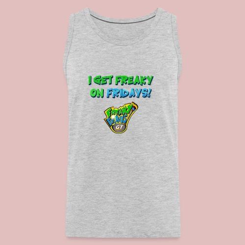 I Get Freaky on Fridays - Men's Premium Tank
