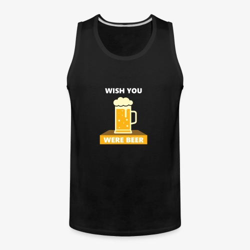 wish you were beer - Men's Premium Tank