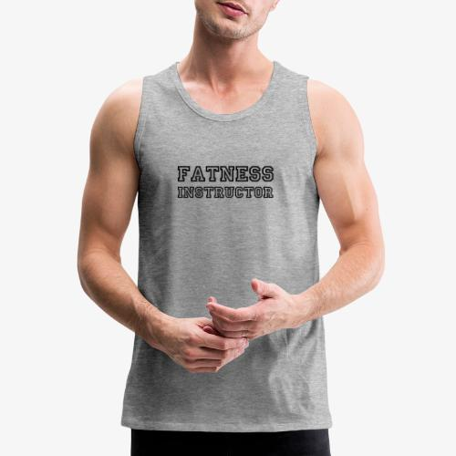 Fatness Instructor - Men's Premium Tank