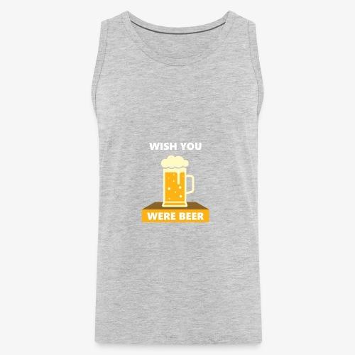 wish you were beer - Men's Premium Tank
