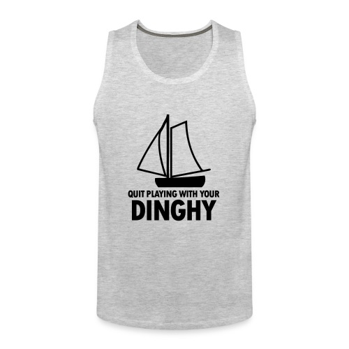 Quit Playing With Your Dinghy - Men's Premium Tank