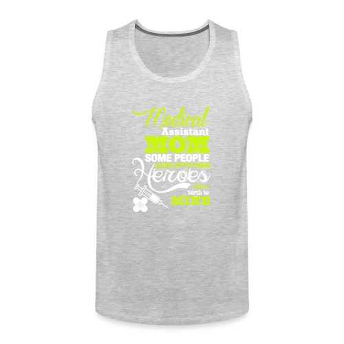 Medical assistant MOM some people look up ! - Men's Premium Tank