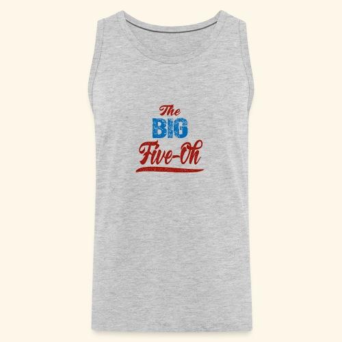 The Big Five Oh 50th birthday present - Men's Premium Tank
