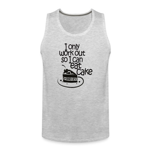 I Only Work out So I can Eat Cake - Men's Premium Tank
