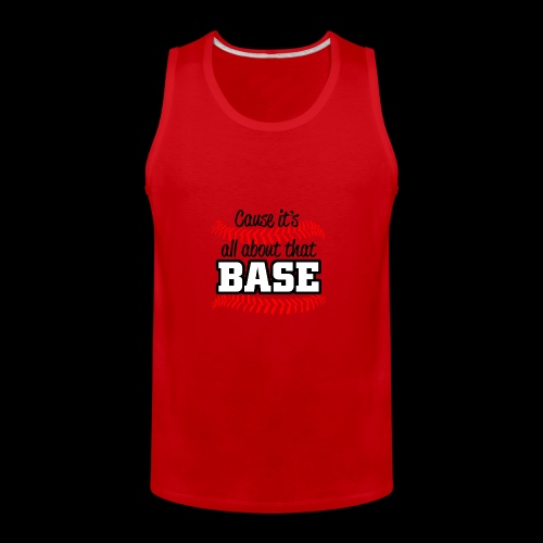 all about that base - Men's Premium Tank