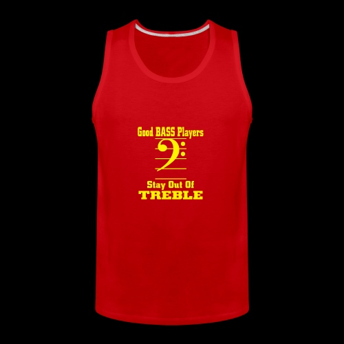 bass players stay out of treble - Men's Premium Tank
