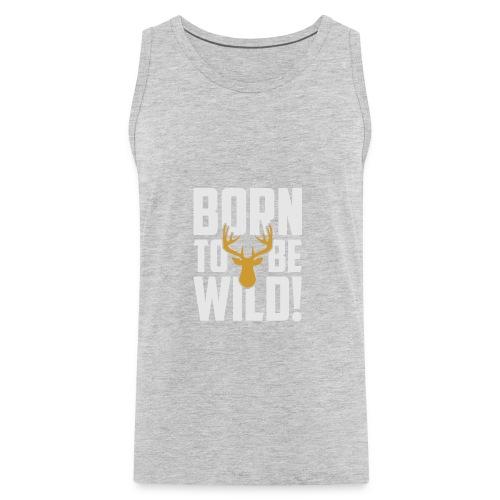 Born To Be Wild - Men's Premium Tank