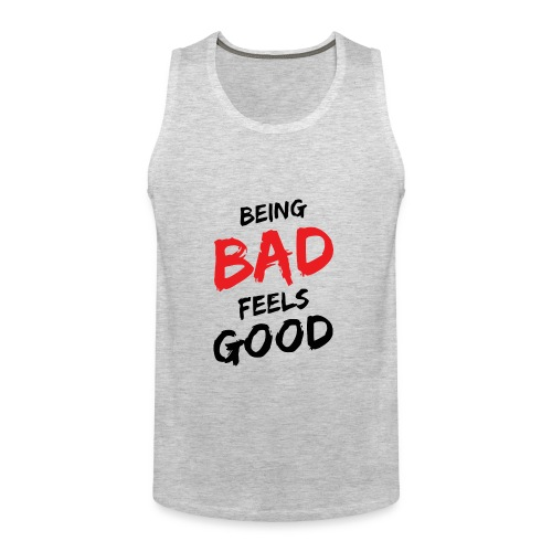 Being bad feels good - Men's Premium Tank