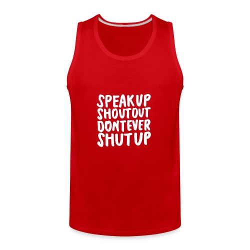 Speak Up Shout Out Dont Ever Shut Up - Men's Premium Tank
