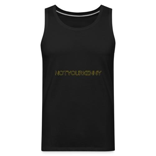 NotYourKenny Text Design! - Men's Premium Tank