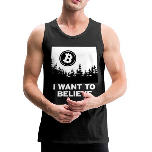 I Want to Believe ... - Bitcoin Shirt Design - Men's Premium Tank