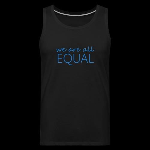 we are all equal - Men's Premium Tank