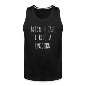 BITCH PLEASE I RIDE A UNICORN - Men's Premium Tank