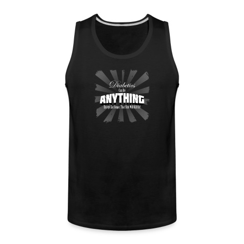 Diabetics Can Do Anything........... - Men's Premium Tank