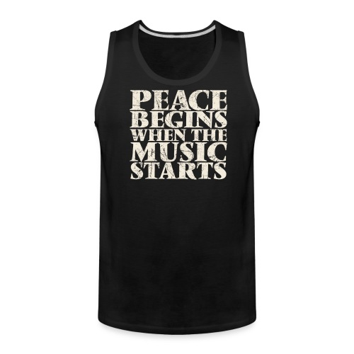Peace Begins When The Music Starts - Music Quote - Men's Premium Tank