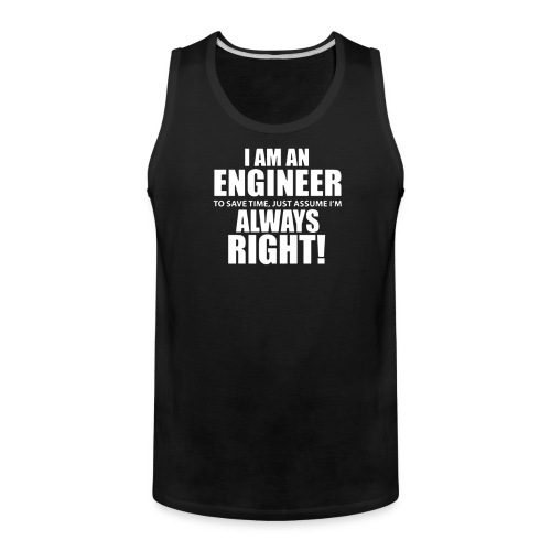 I Am An Engineer Let s Assume I m Always Right - Men's Premium Tank