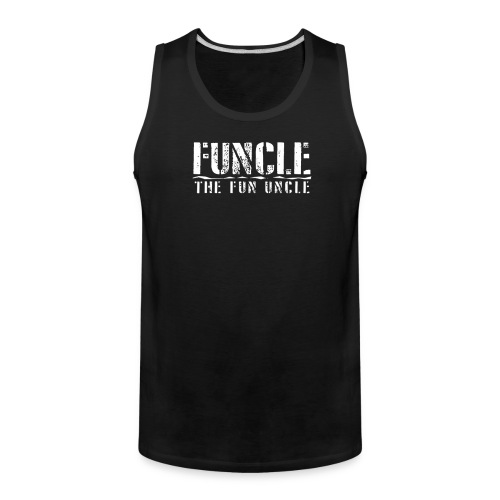 FUNCLE THE FUN UNCLE family joke funny Tshirt - Men's Premium Tank