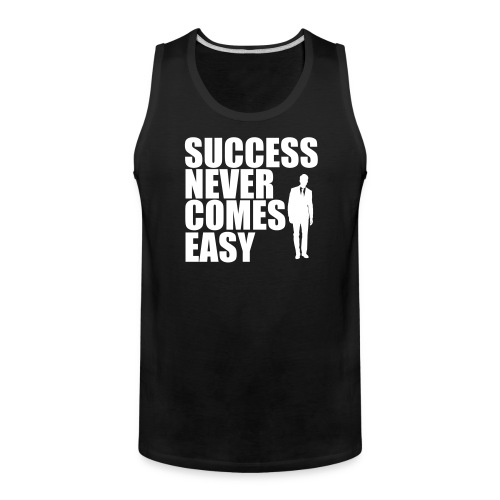 Success Never Comes Easy - Men's Premium Tank