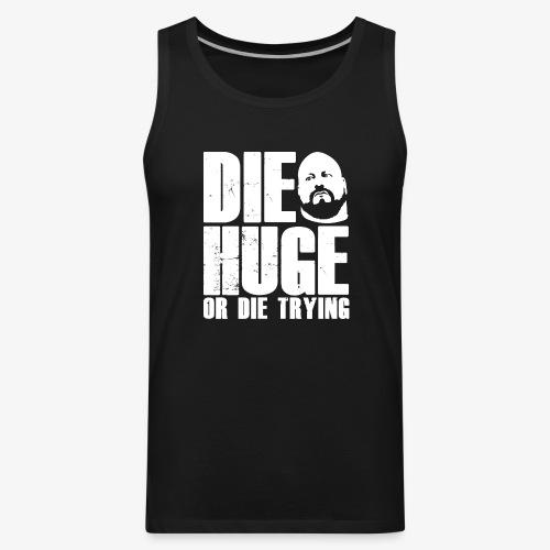 DIE HUGE tagline - Men's Premium Tank