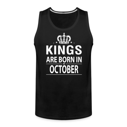 Kings Are Born In October - Men's Premium Tank
