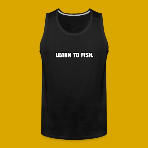 Learn to fish Shirt - Men's Premium Tank
