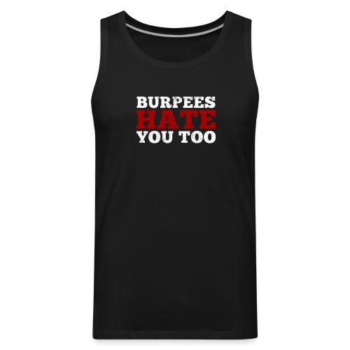 Burpees Hate You Too - Men's Premium Tank