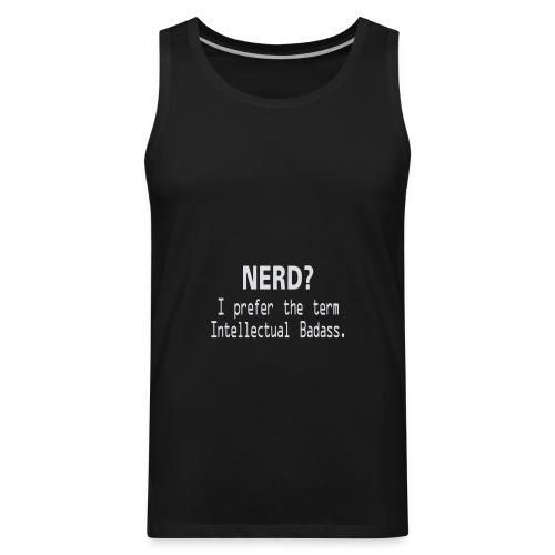 Nerd i prefer the term Intellectual Badass - Men's Premium Tank