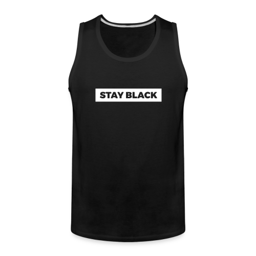 STAY BLACK - Men's Premium Tank