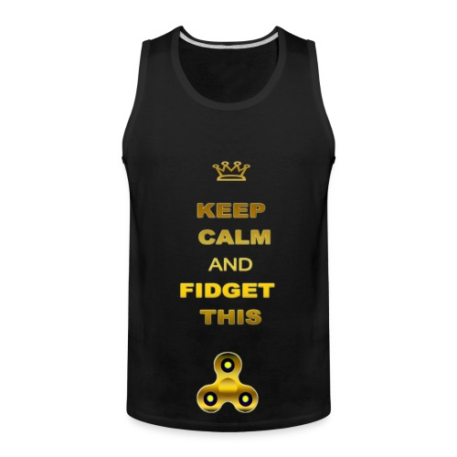 KEEP CALM AND FIDGET THIS - Men's Premium Tank