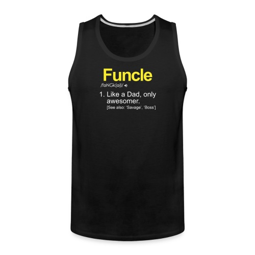 The FUNCLE Shirt - Like A Dad Only Awesomer - Men's Premium Tank