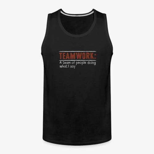 Teamwork: A team of people doing what I say - Men's Premium Tank