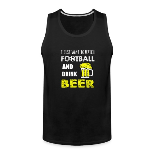 Watch FootBall And Drink Beer - Men's Premium Tank