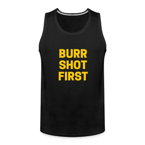 Burr Shot First Quote Tee T-shirt - Men's Premium Tank
