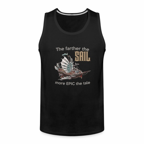 The farther the SAIL, more EPIC the tale - Men's Premium Tank