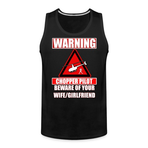 Warning - Chopper Pilot - Beware of Your Wife - Men's Premium Tank
