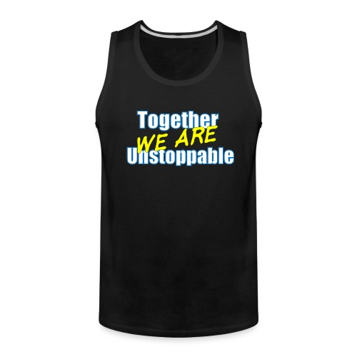 Together we are Unstoppable - Men's Premium Tank