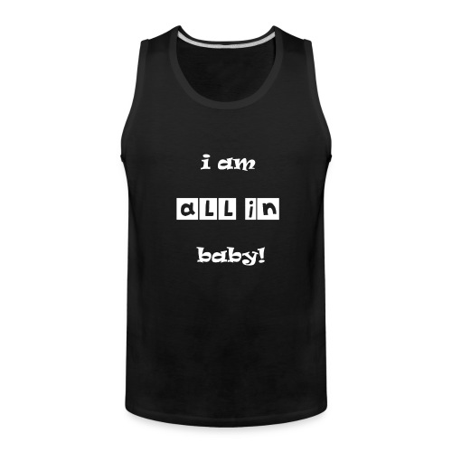 I Am All In Baby - Men's Premium Tank