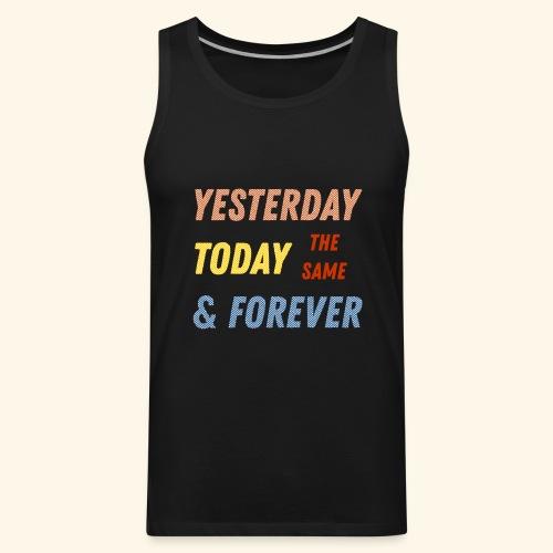 Yesterday today forever - Men's Premium Tank