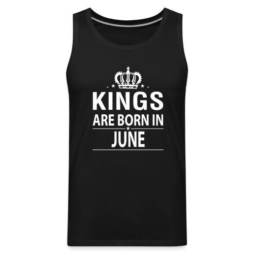 Kings Are Born In June - Men's Premium Tank