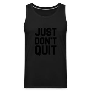 Just don't Quit- Just Do It - Men's Premium Tank