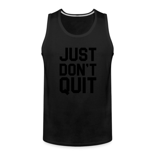 Just don't Quit- Just Do It - Men's Premium Tank
