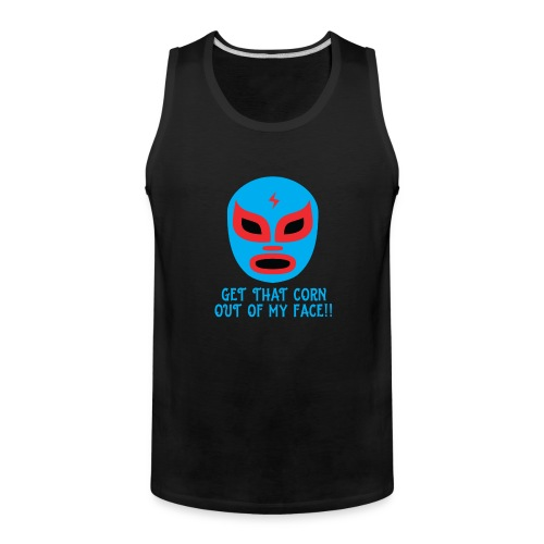 Luchador Mask Graphic - Get That Corn Out My Face! - Men's Premium Tank