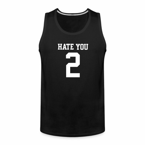 HATE YOU 2 - Men's Premium Tank