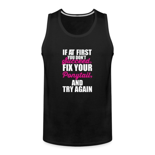 If At first You Don't Succeed, Fix - Men's Premium Tank
