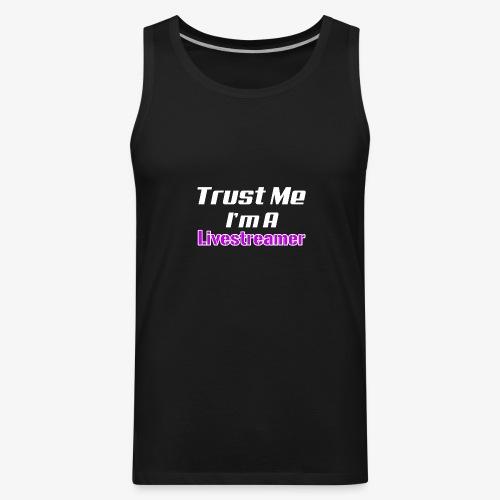 Trust me I'm a Livestreamer - Men's Premium Tank