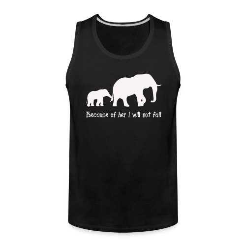 Because of her i will not fail shirt - Men's Premium Tank