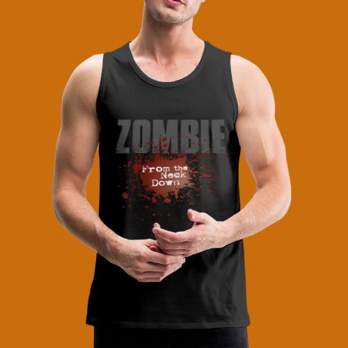 Zombie From The Neck Down - Men's Premium Tank