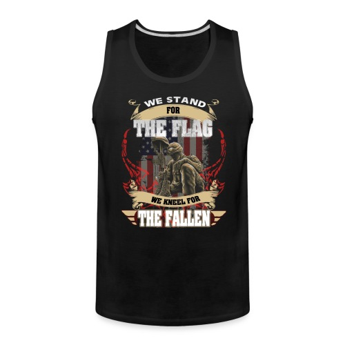 WE STAND FOR THE FLAG WE KNEEL FOR THE FALLEN - Men's Premium Tank